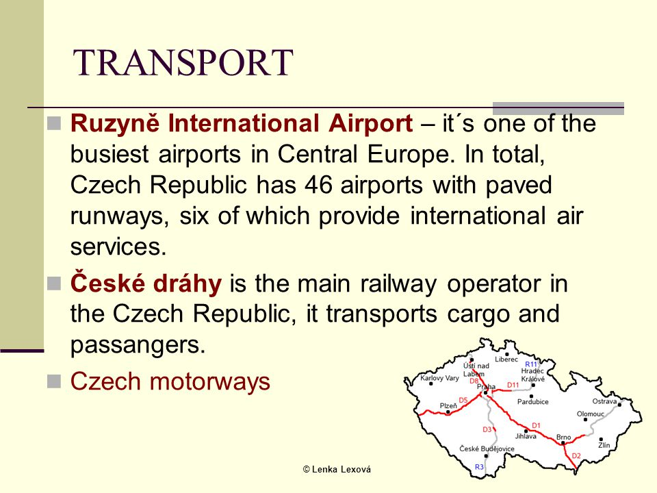 © Lenka Lexová TRANSPORT  Ruzyně International Airport – it´s one of the busiest airports in Central Europe. In total, Czech Republic has 46 airports