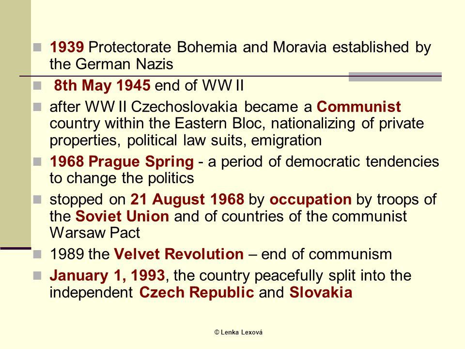 © Lenka Lexová  1939 Protectorate Bohemia and Moravia established by the German Nazis  8th May 1945 end of WW II  after WW II Czechoslovakia became