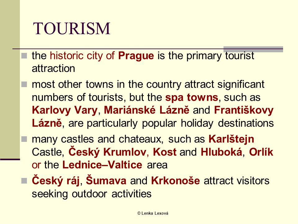 © Lenka Lexová TOURISM  the historic city of Prague is the primary tourist attraction  most other towns in the country attract significant numbers o