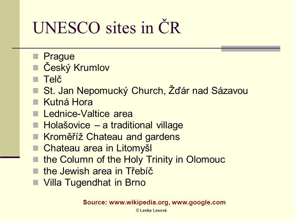 © Lenka Lexová UNESCO sites in ČR  Prague  Český Krumlov  Telč  St. Jan Nepomucký Church, Žďár nad Sázavou  Kutná Hora  Lednice-Valtice area  H