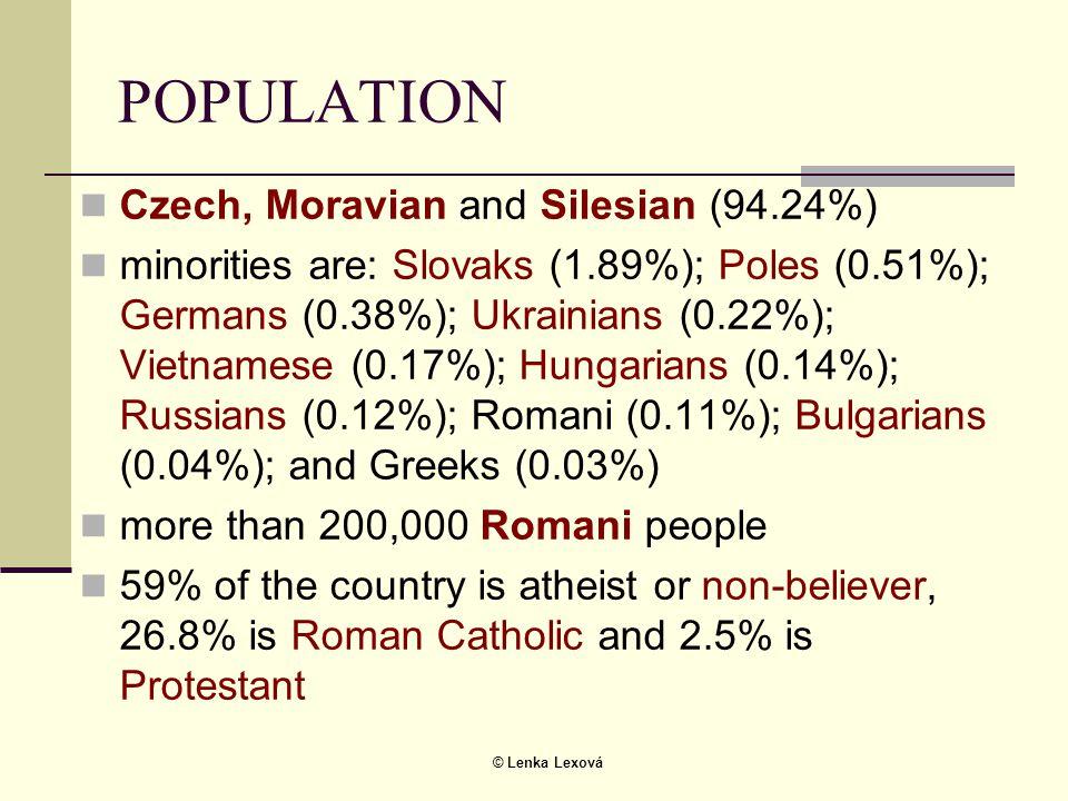 © Lenka Lexová POPULATION  Czech, Moravian and Silesian (94.24%)  minorities are: Slovaks (1.89%); Poles (0.51%); Germans (0.38%); Ukrainians (0.22
