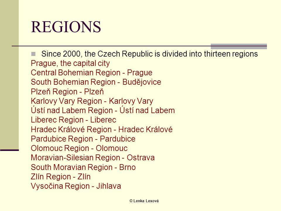 © Lenka Lexová REGIONS  Since 2000, the Czech Republic is divided into thirteen regions Prague, the capital city Central Bohemian Region - Prague Sou