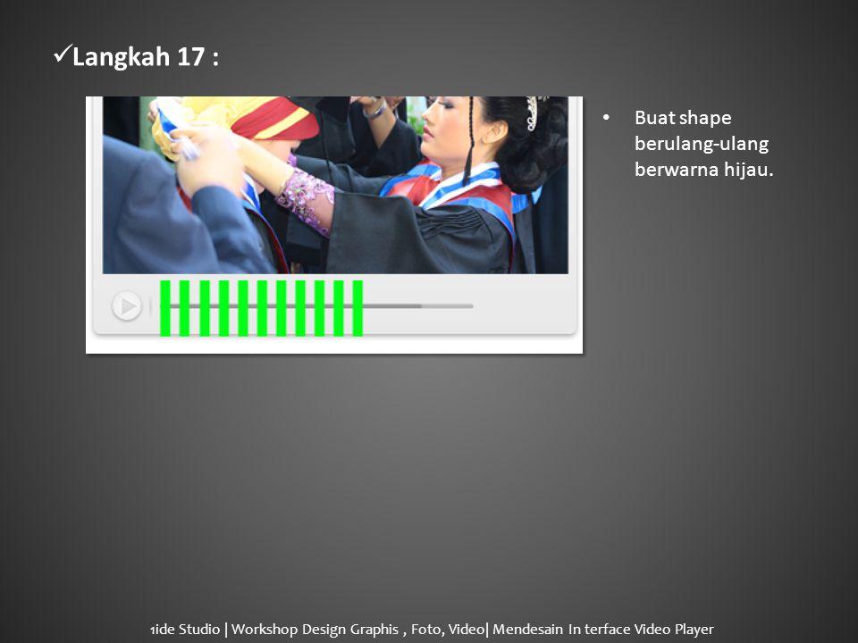  Langkah 17 : • Buat shape berulang-ulang berwarna hijau.