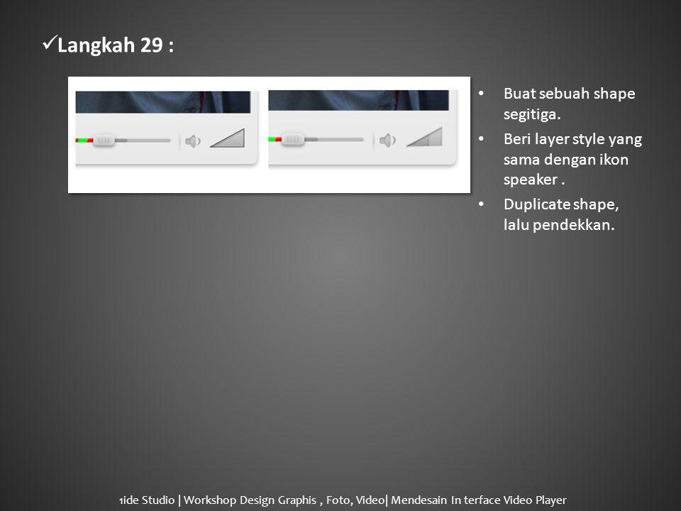  Langkah 29 : • Buat sebuah shape segitiga. • Beri layer style yang sama dengan ikon speaker.