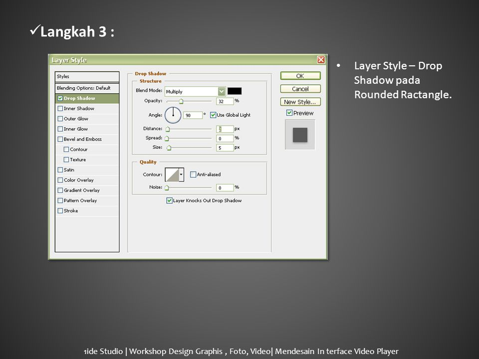  Langkah 3 : • Layer Style – Drop Shadow pada Rounded Ractangle.