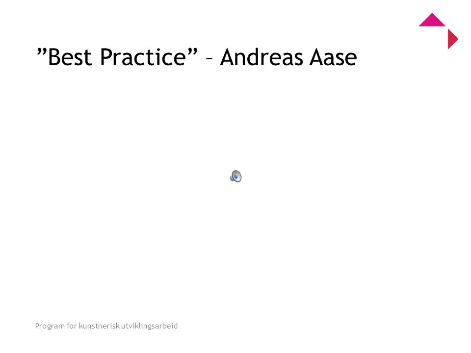 0 Program for kunstnerisk utviklingsarbeid Best Practice – Andreas Aase