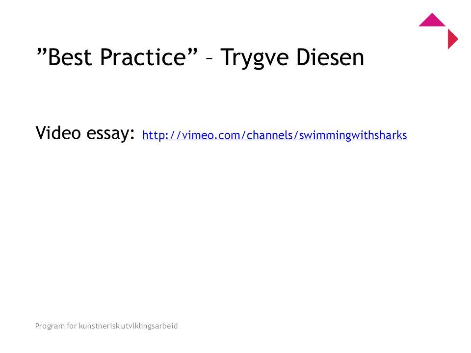 0 Program for kunstnerisk utviklingsarbeid Best Practice – Trygve Diesen Video essay: http://vimeo.com/channels/swimmingwithsharks http://vimeo.com/channels/swimmingwithsharks