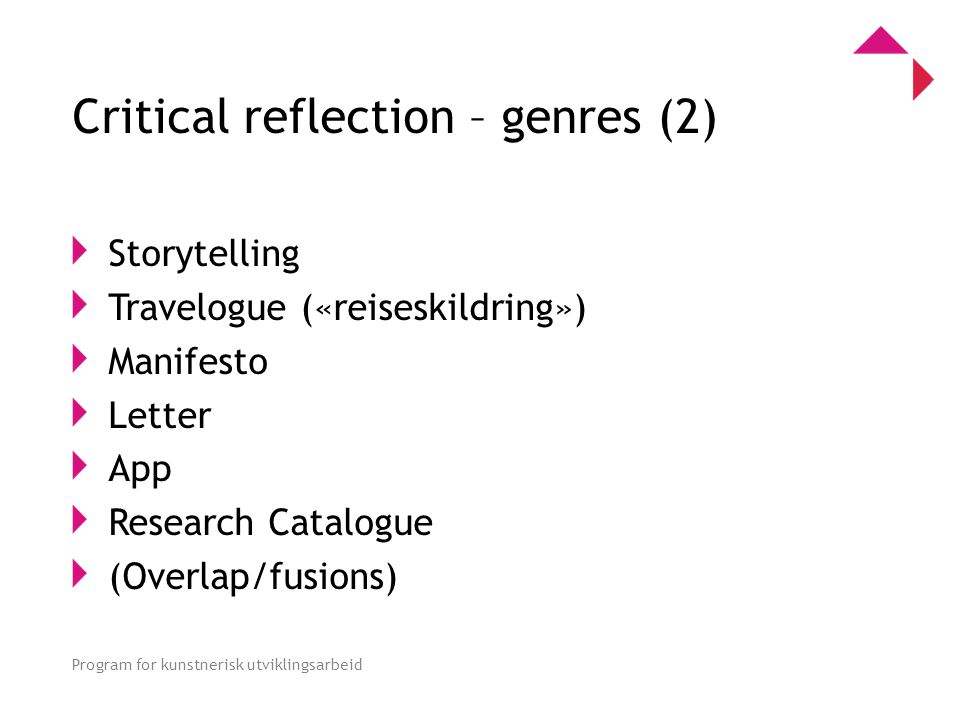 0 Program for kunstnerisk utviklingsarbeid Critical reflection – genres (2) Storytelling Travelogue («reiseskildring») Manifesto Letter App Research Catalogue (Overlap/fusions)