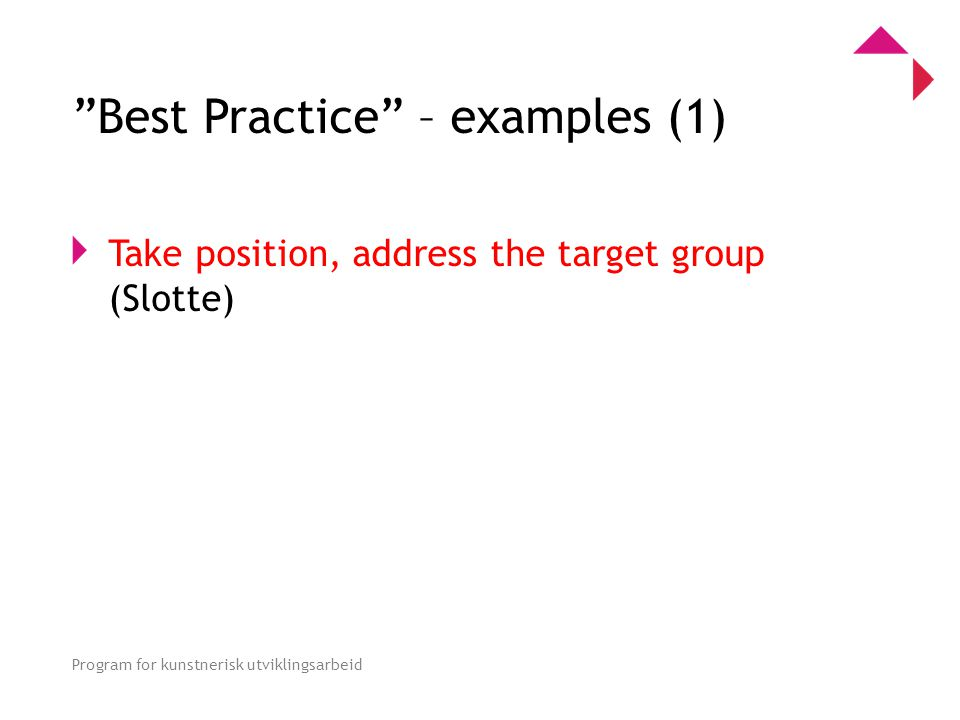 0 Program for kunstnerisk utviklingsarbeid Best Practice – examples (1) Take position, address the target group (Slotte)