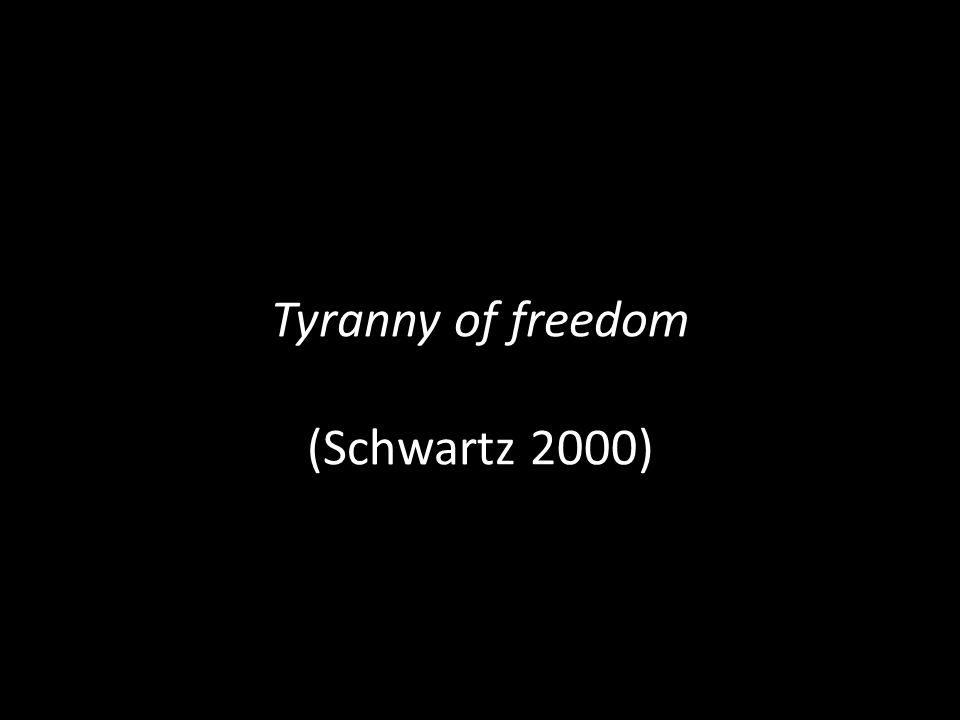 Tyranny of freedom (Schwartz 2000)