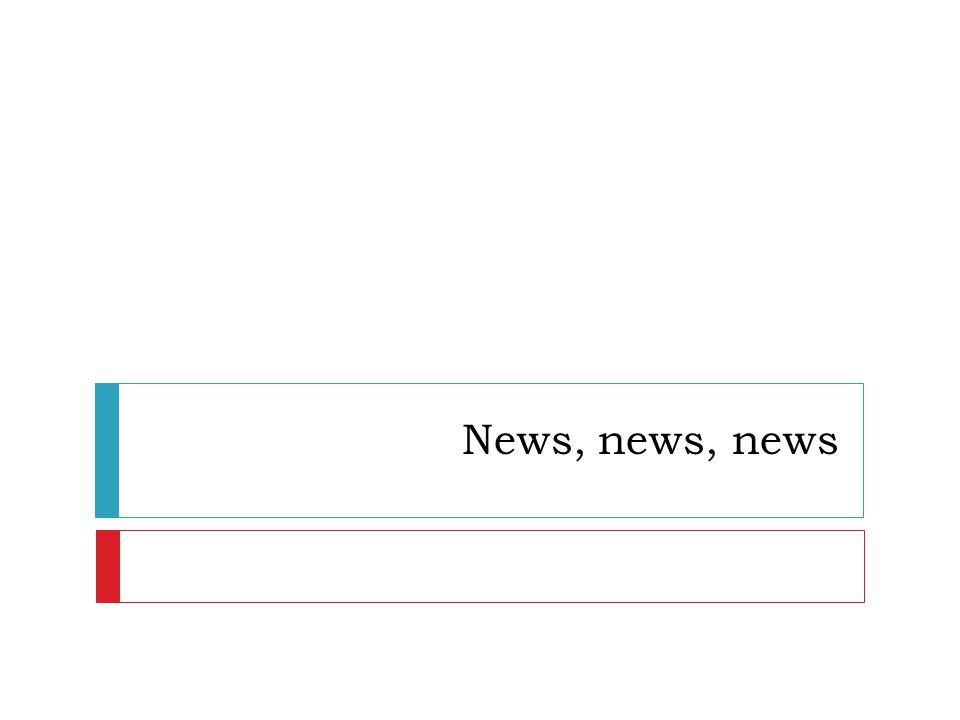 News, news, news