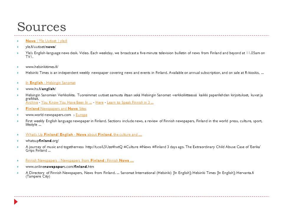 Sources  News | Yle Uutiset | yle.fi News | Yle Uutiset | yle.fi  yle.fi/uutiset/news/  Yle s English-language news desk.