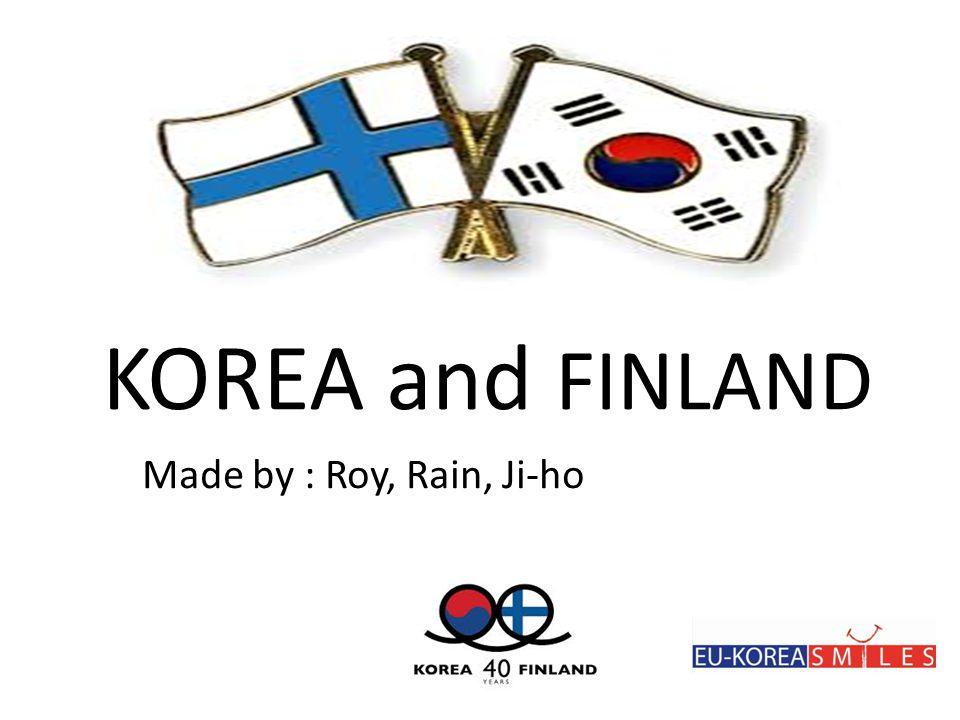 KOREA and FINLAND Made by : Roy, Rain, Ji-ho