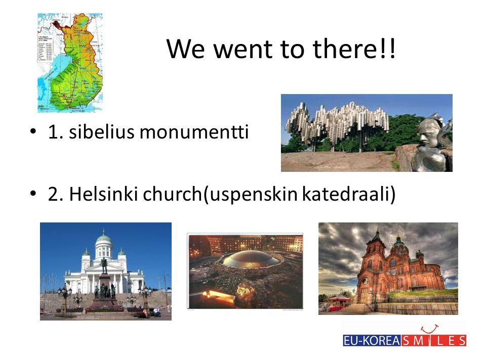 We went to there!! • 1. sibelius monumentti • 2. Helsinki church(uspenskin katedraali)