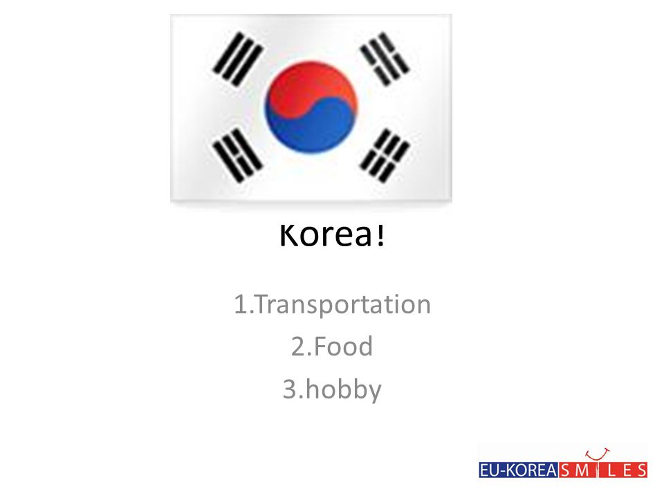 Korea! 1.Transportation 2.Food 3.hobby