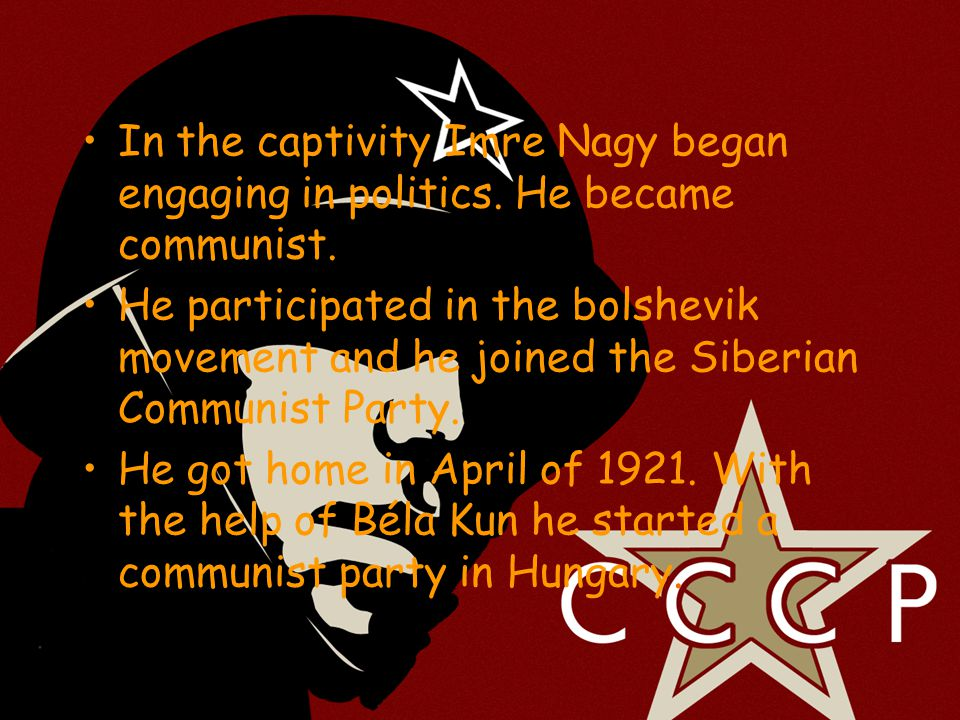•In the captivity Imre Nagy began engaging in politics.