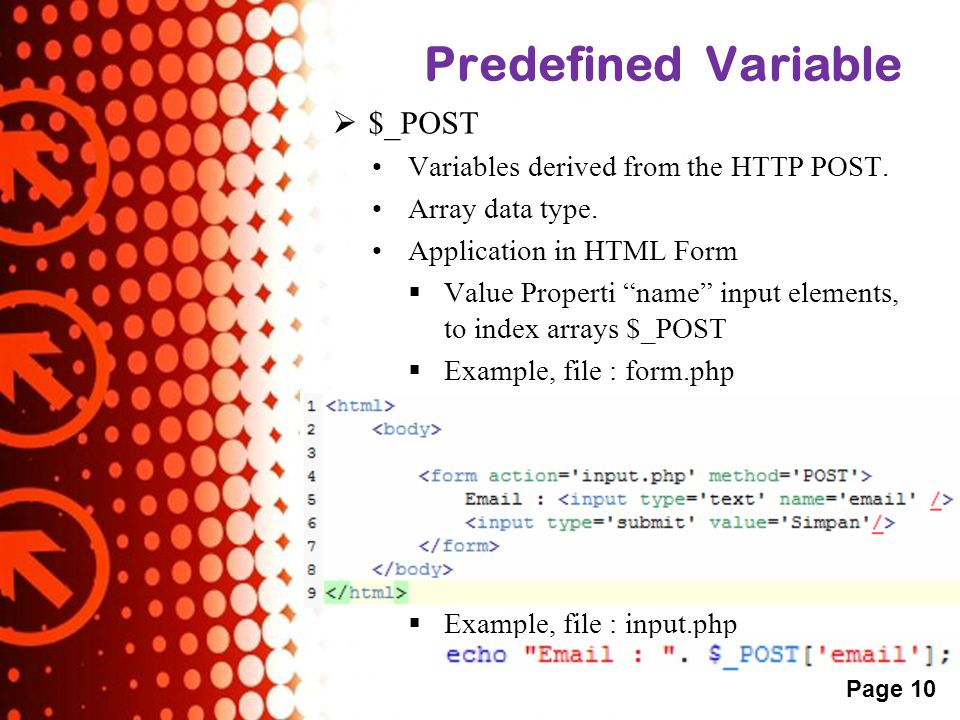 Powerpoint Templates Page 10 Predefined Variable  $_POST •Variables derived from the HTTP POST.