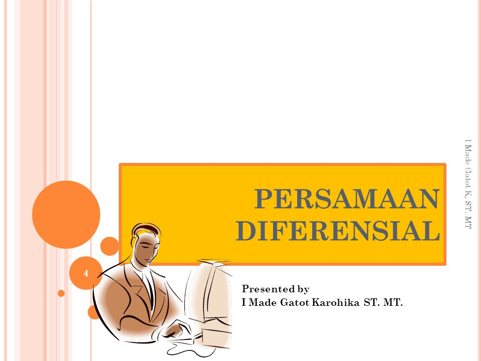 PERSAMAAN DIFERENSIAL Presented by I Made Gatot Karohika ST. MT. I Made Gatot K, ST. MT 4