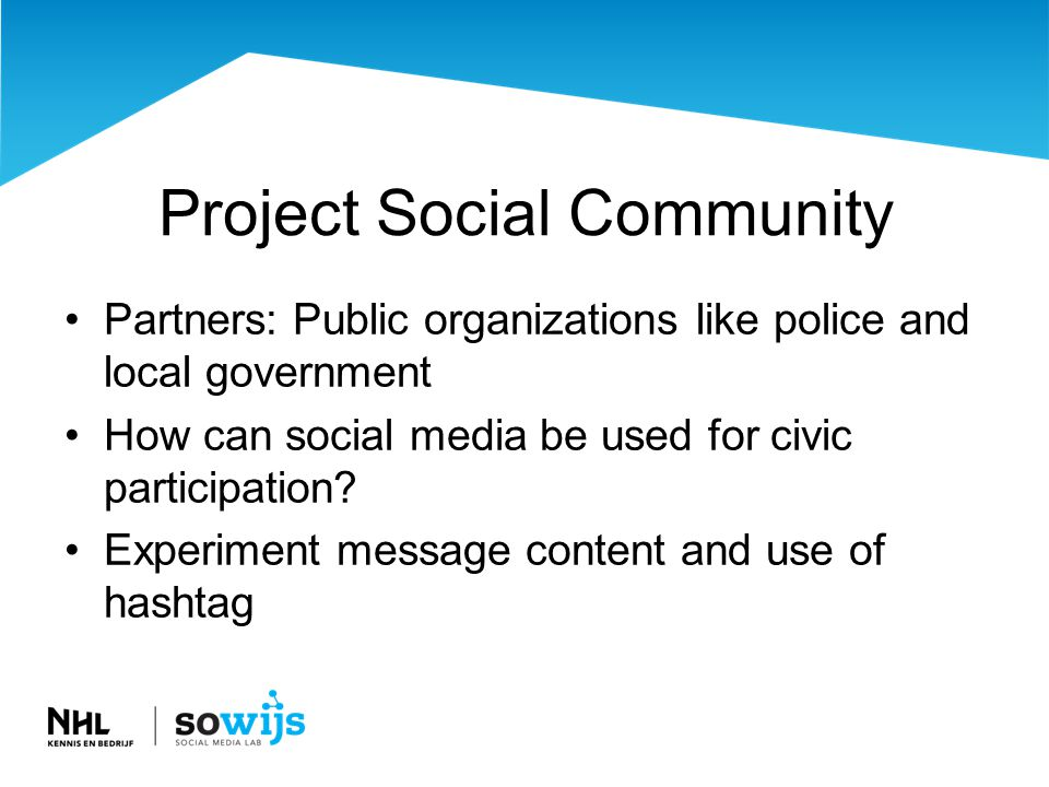 Project Social Community •Partners: Public organizations like police and local government •How can social media be used for civic participation.