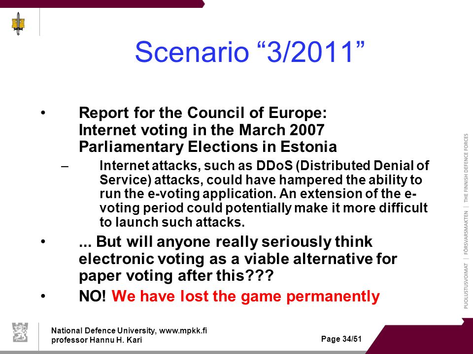 "National Defence University, www.mpkk.fi professor Hannu H. Kari Page 34/51 Scenario ""3/2011"" •Report for the Council of Europe: Internet voting in th"