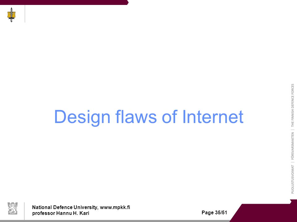 National Defence University, www.mpkk.fi professor Hannu H. Kari Page 35/51 Design flaws of Internet