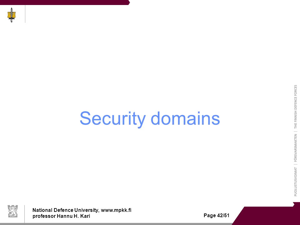 National Defence University, www.mpkk.fi professor Hannu H. Kari Page 42/51 Security domains