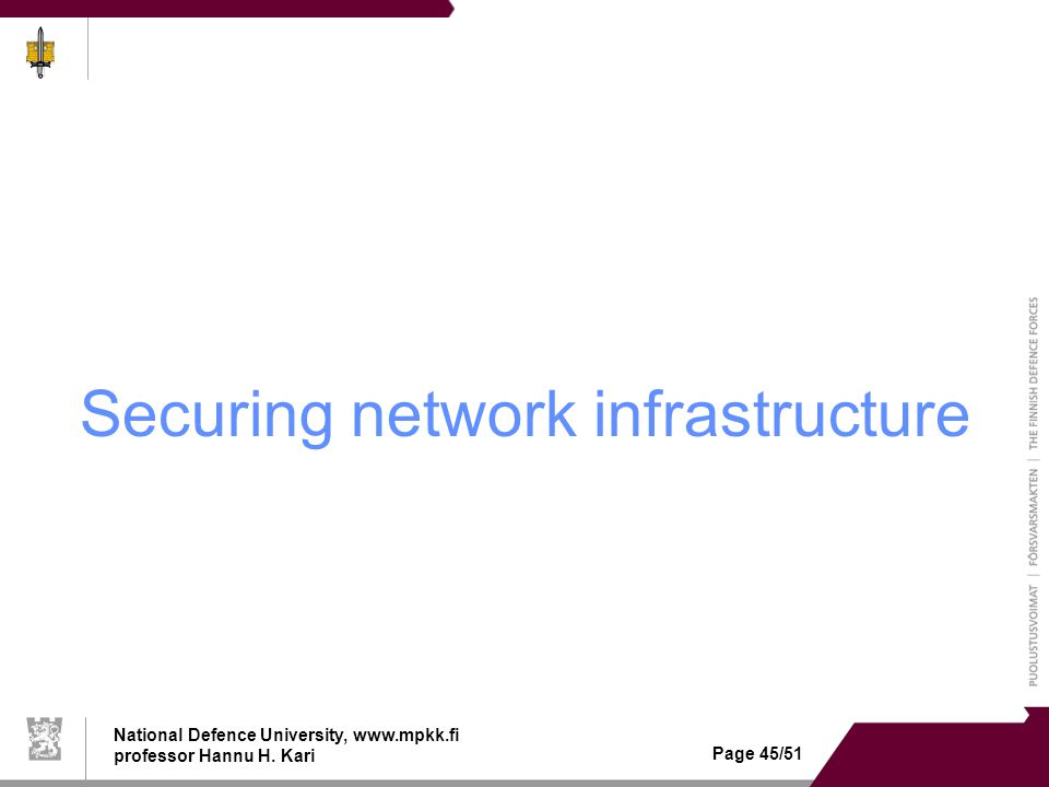 National Defence University, www.mpkk.fi professor Hannu H. Kari Page 45/51 Securing network infrastructure