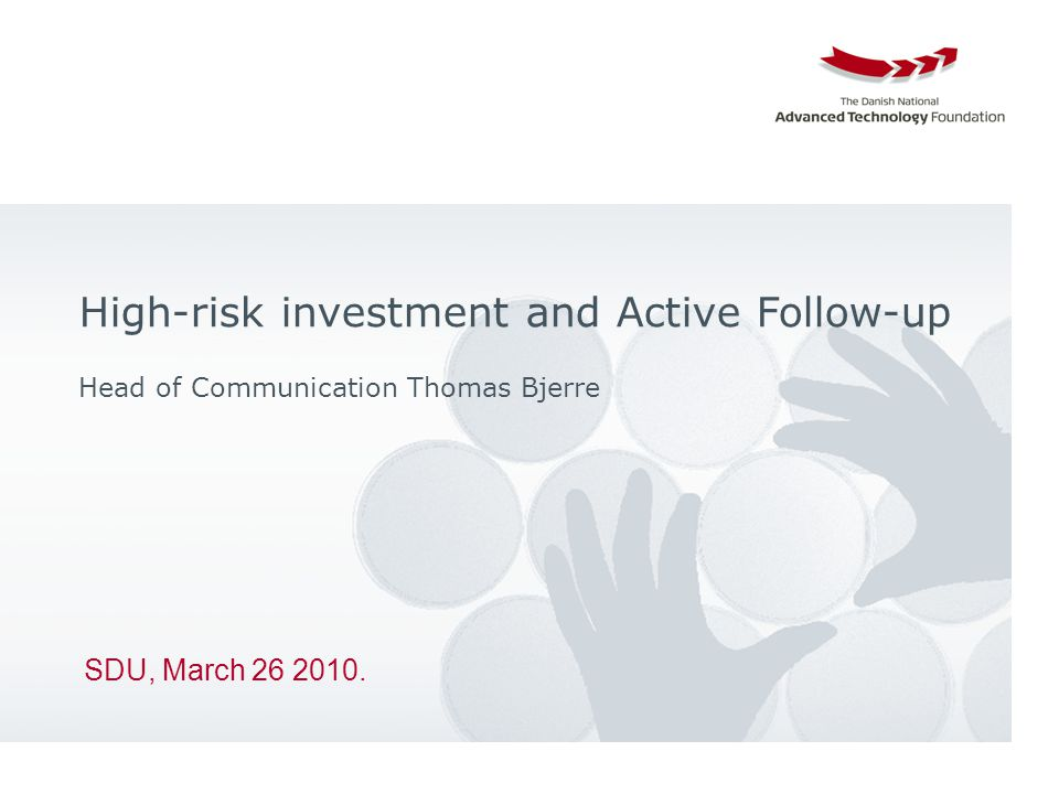 SDU, March 26 2010. High-risk investment and Active Follow-up Head of Communication Thomas Bjerre Højteknologifonden
