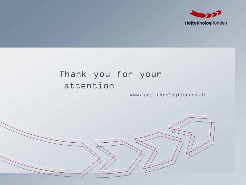 Thank you for your attention www.hoejteknologifonden.dk