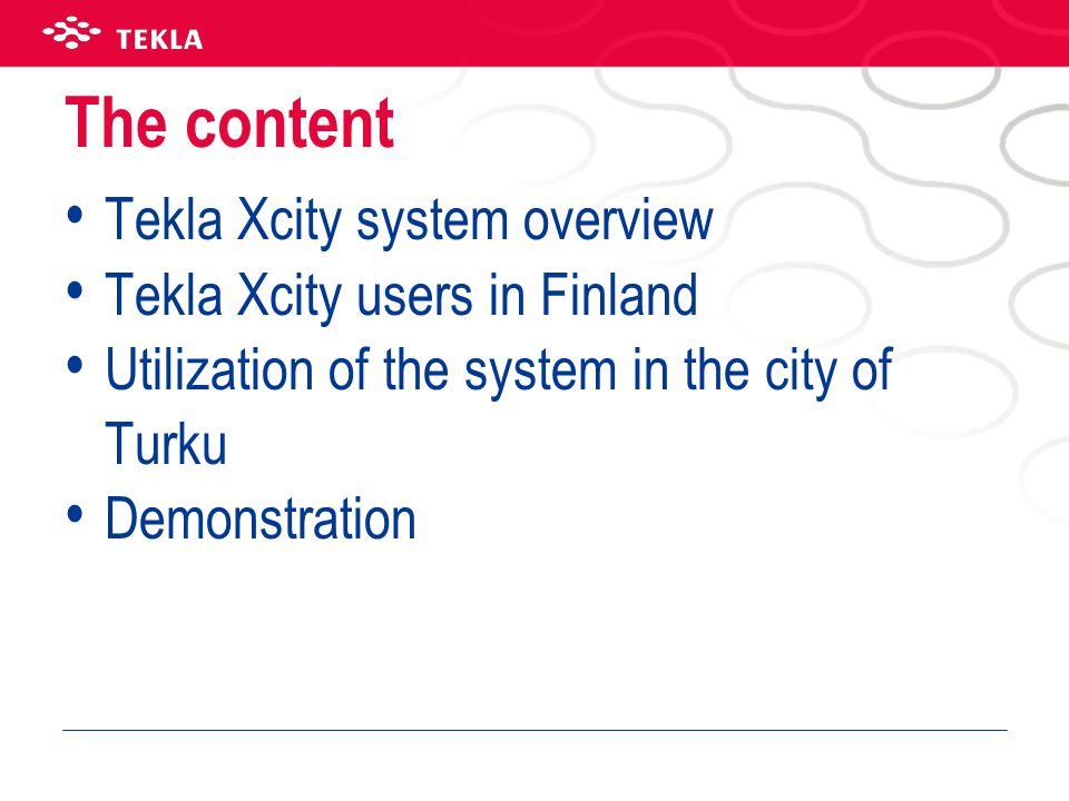 The content • Tekla Xcity system overview • Tekla Xcity users in Finland • Utilization of the system in the city of Turku • Demonstration