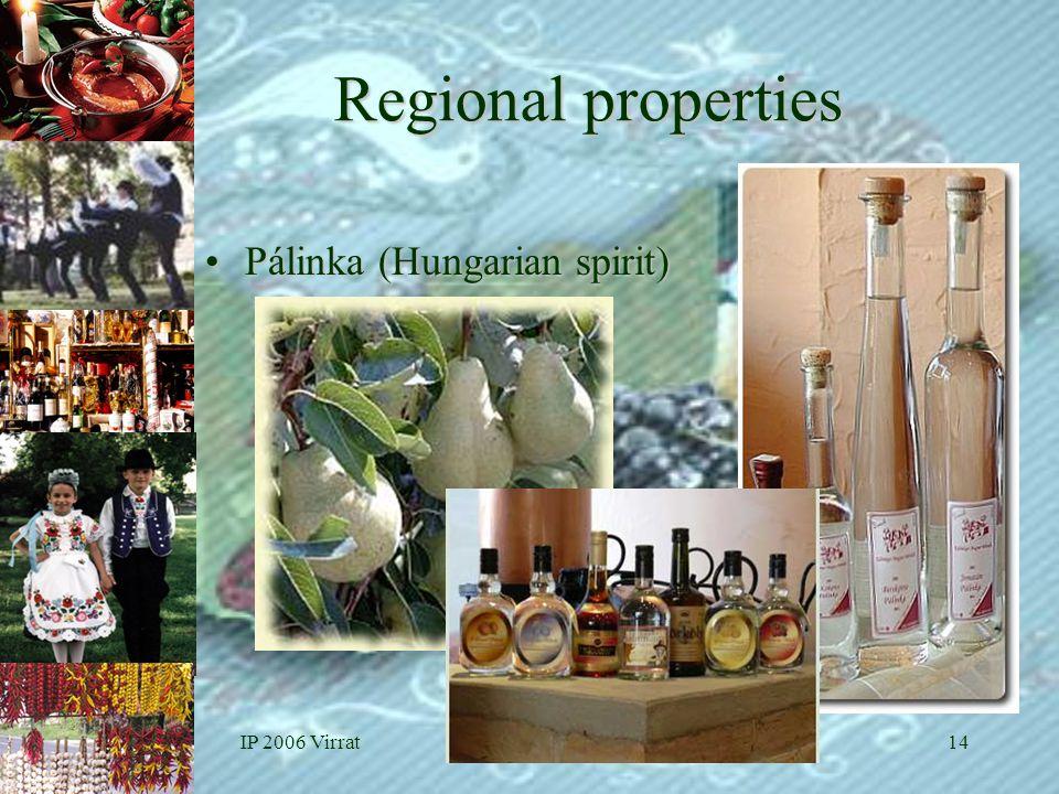 IP 2006 VirratHungaricum14 Regional properties •Pálinka (Hungarian spirit)