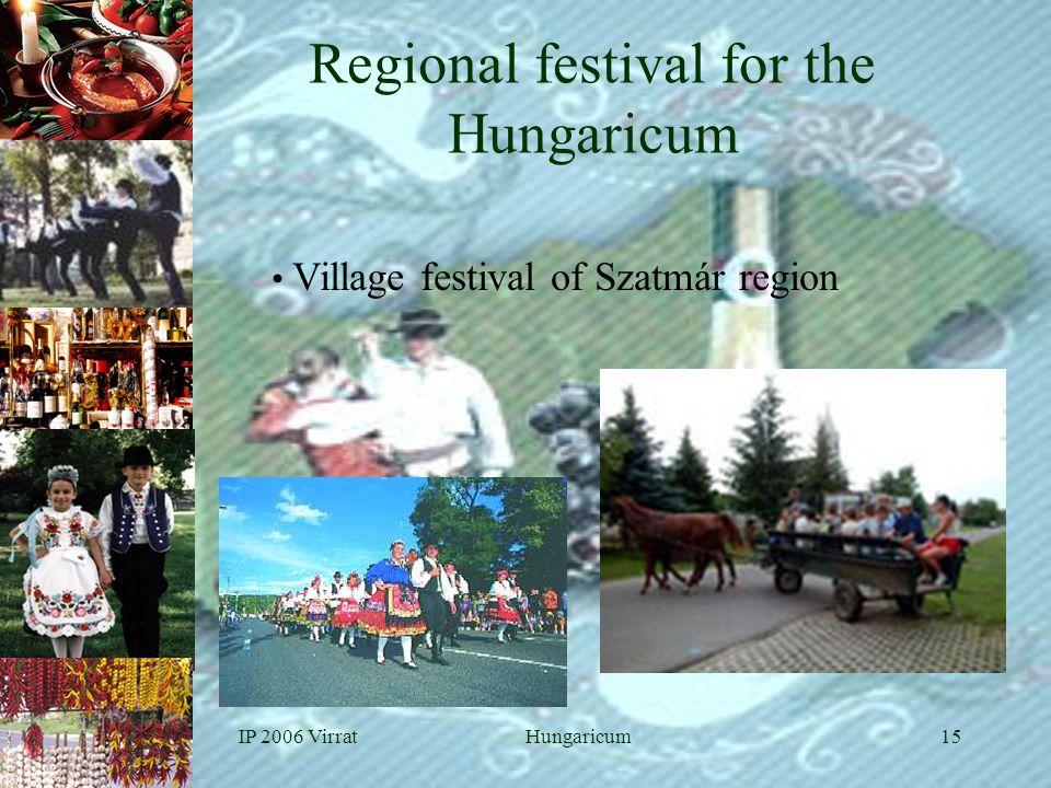 IP 2006 VirratHungaricum15 • Village festival of Szatmár region Regional festival for the Hungaricum