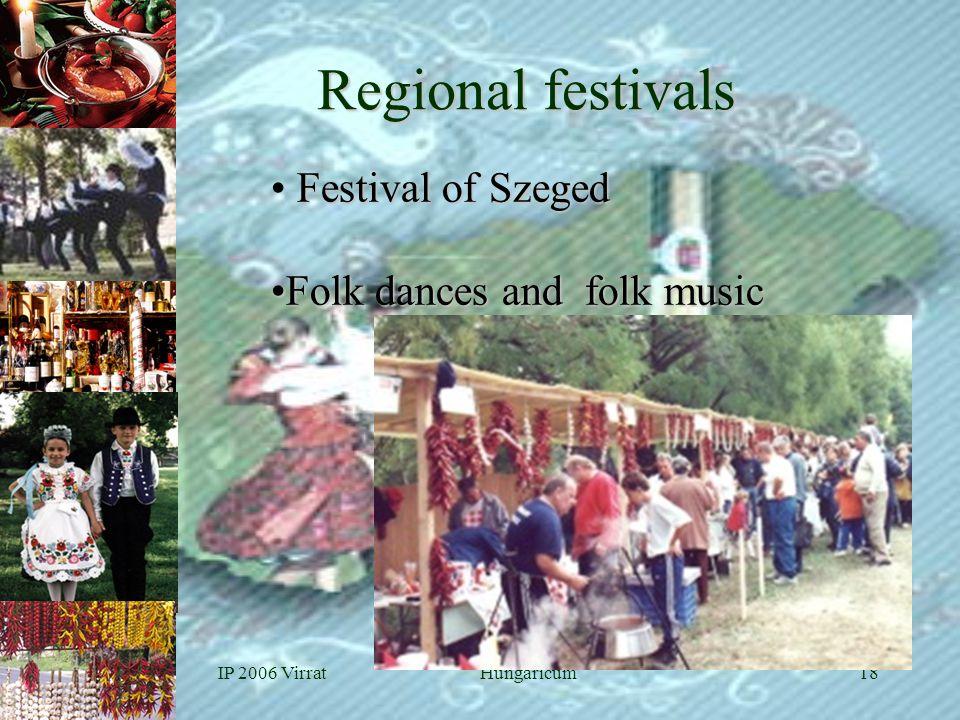IP 2006 VirratHungaricum18 Regional festivals Festival of Szeged • Festival of Szeged •Folk dances and folk music