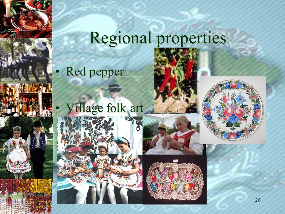 IP 2006 VirratHungaricum20 Regional properties •Red pepper •Village folk art