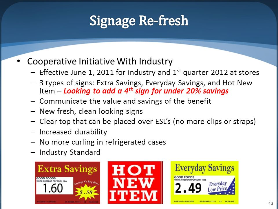 • Cooperative Initiative With Industry –Effective June 1, 2011 for industry and 1 st quarter 2012 at stores –3 types of signs: Extra Savings, Everyday