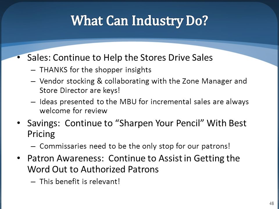 • Sales: Continue to Help the Stores Drive Sales – THANKS for the shopper insights – Vendor stocking & collaborating with the Zone Manager and Store Director are keys.