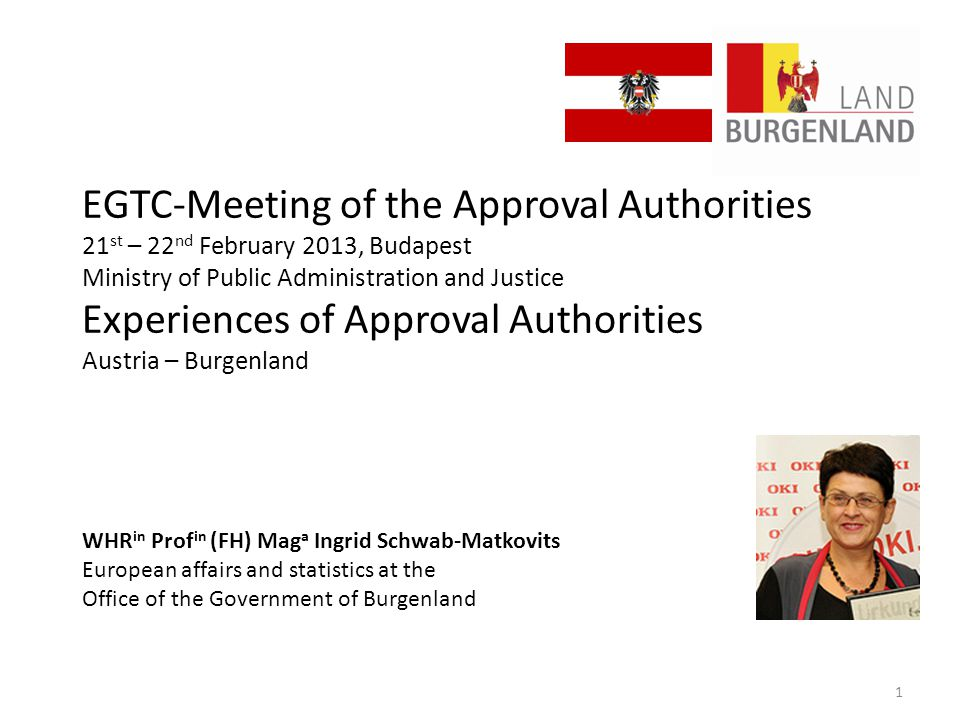 EGTC-Meeting of the Approval Authorities 21 st – 22 nd February 2013, Budapest Ministry of Public Administration and Justice Experiences of Approval A