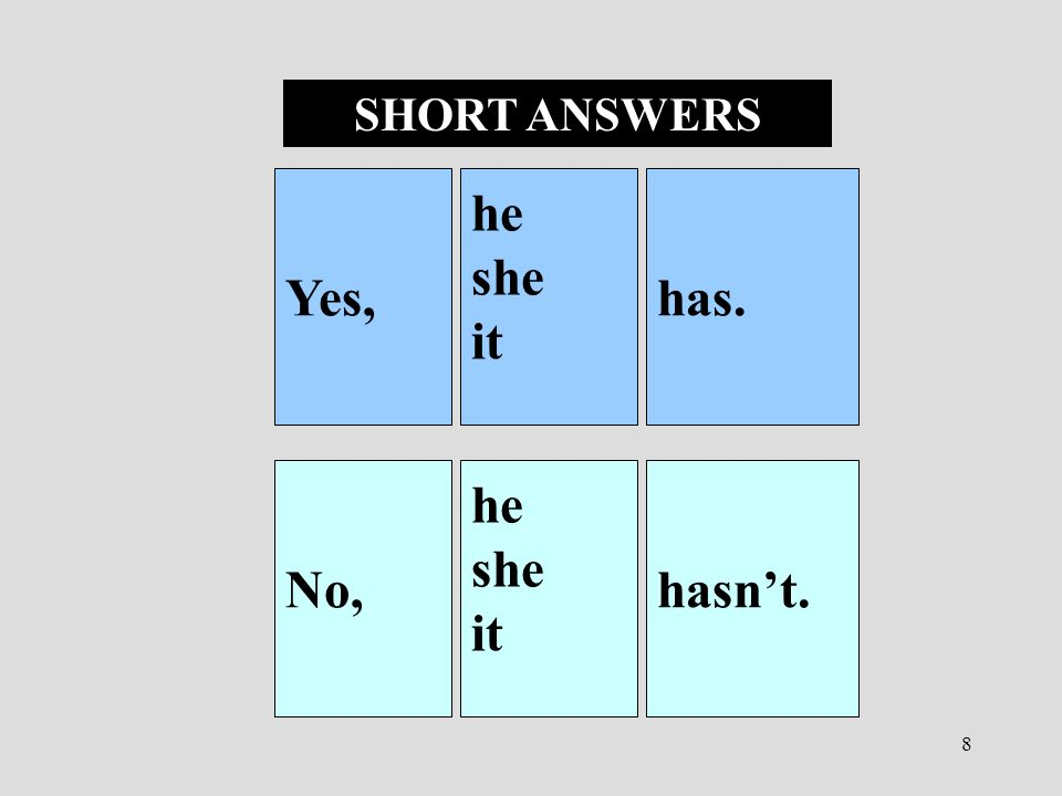 8 Yes, he she it has. No, he she it hasn't. SHORT ANSWERS