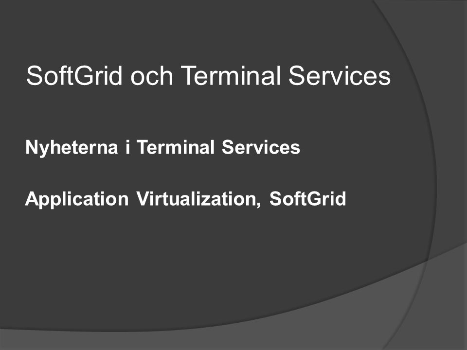 SoftGrid och Terminal Services Nyheterna i Terminal Services Application Virtualization, SoftGrid