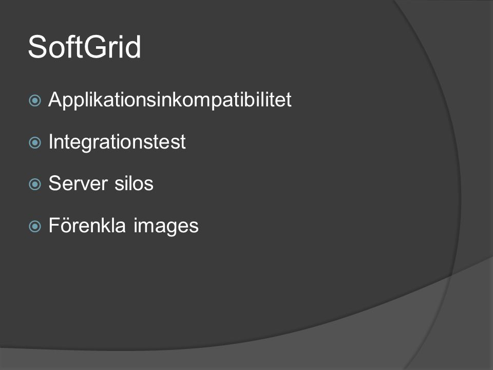 SoftGrid  Applikationsinkompatibilitet  Integrationstest  Server silos  Förenkla images