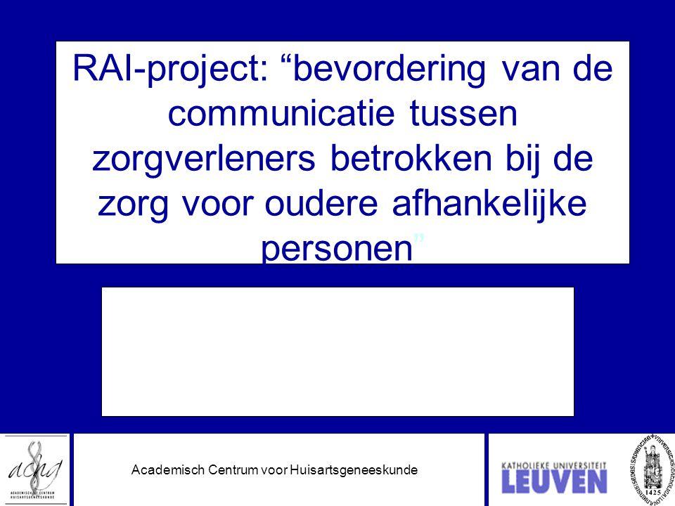 Academisch Centrum voor Huisartsgeneeskunde RAI-project: bevordering van de communicatie tussen zorgverleners betrokken bij de zorg voor oudere afhankelijke personen Vorstelling resultaten