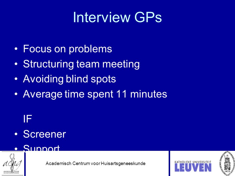 Interview GPs •Focus on problems •Structuring team meeting •Avoiding blind spots •Average time spent 11 minutes IF •Screener •Support