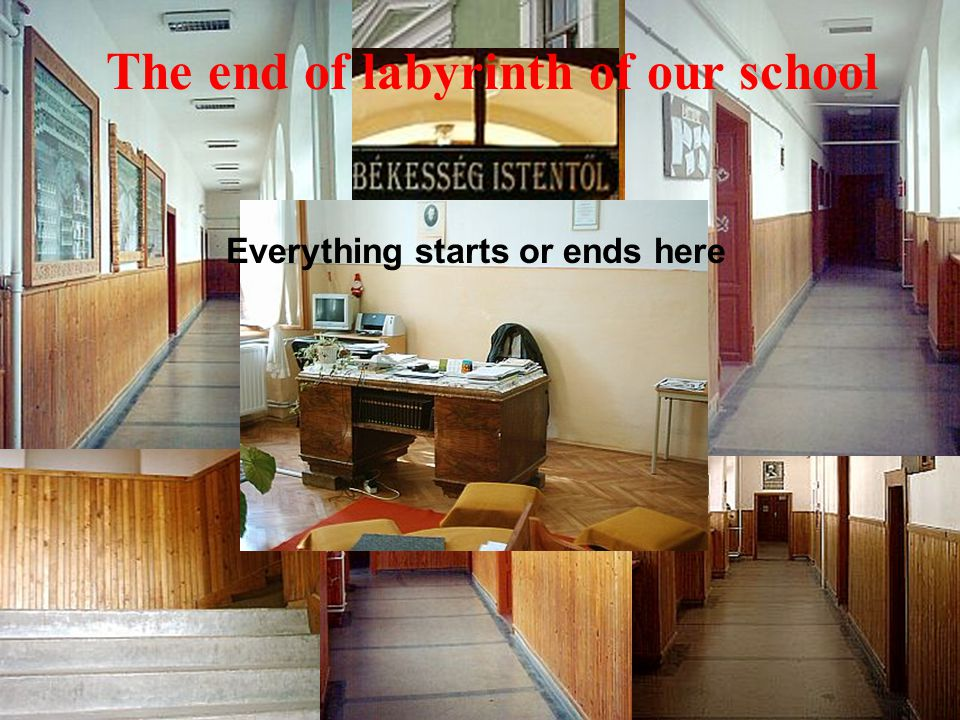 Discover the building Everything starts or ends here The end of labyrinth of our school