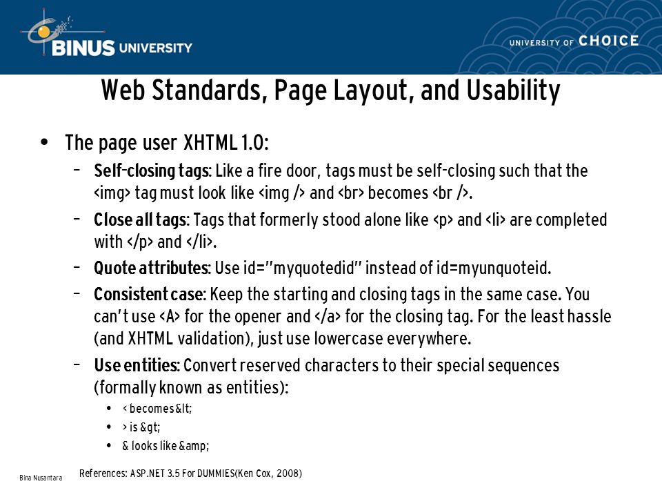 Web Standards, Page Layout, and Usability • The page user XHTML 1.0: – Self-closing tags: Like a fire door, tags must be self-closing such that the tag must look like and becomes.