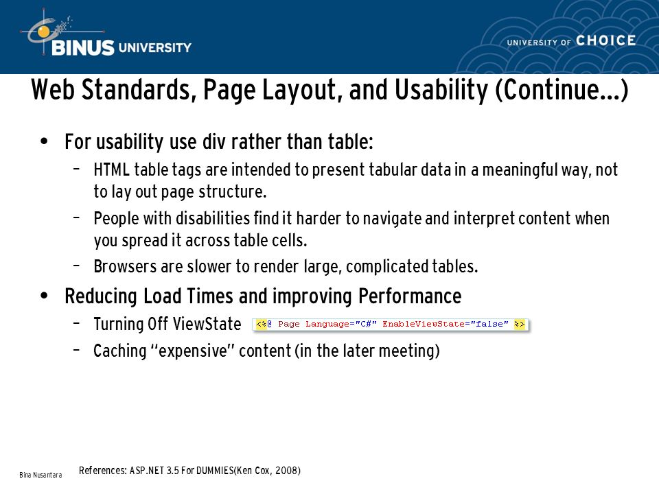 Web Standards, Page Layout, and Usability (Continue…) • For usability use div rather than table: – HTML table tags are intended to present tabular data in a meaningful way, not to lay out page structure.