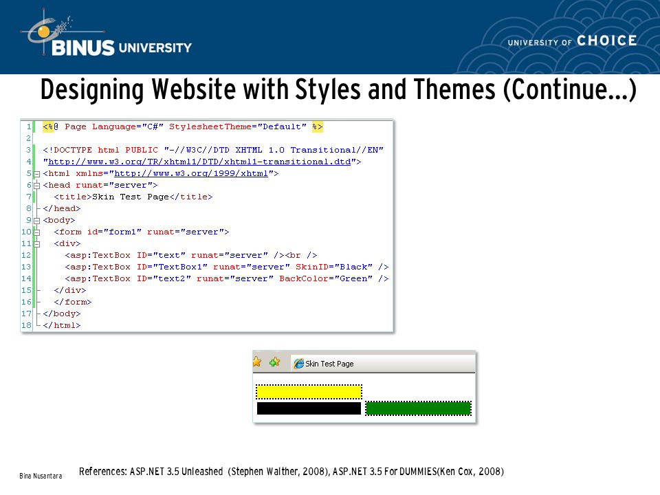 Designing Website with Styles and Themes (Continue…) Bina Nusantara References: ASP.NET 3.5 Unleashed (Stephen Walther, 2008), ASP.NET 3.5 For DUMMIES(Ken Cox, 2008)