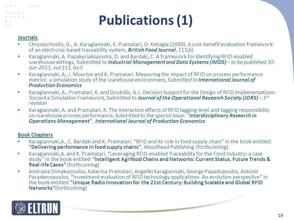 Publications (1) Journals • Chryssochoidis, G., A. Karagiannaki, K. Pramatari, O. Kehagia (2009). A cost-benefit evaluation framework of an electronic