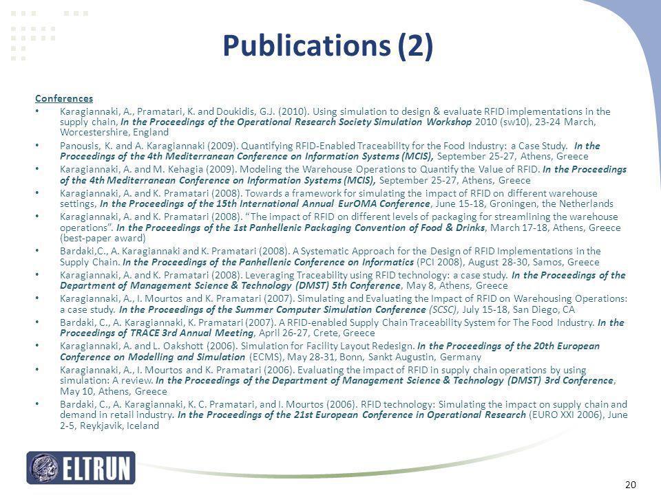 Publications (2) Conferences • Karagiannaki, A., Pramatari, K. and Doukidis, G.J. (2010). Using simulation to design & evaluate RFID implementations i