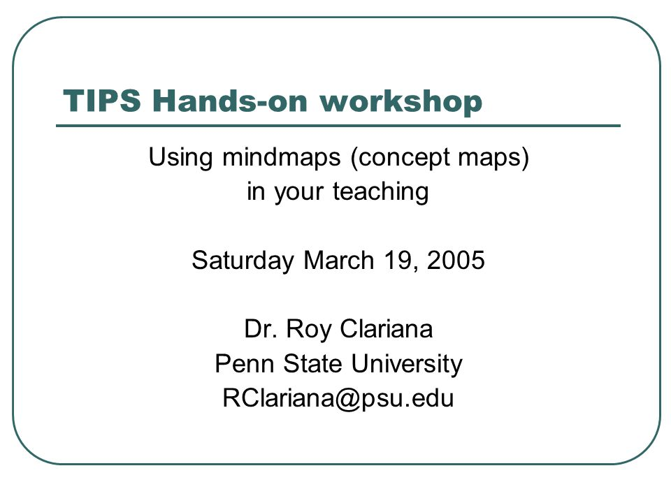 TIPS Hands-on workshop Using mindmaps (concept maps) in your teaching Saturday March 19, 2005 Dr.