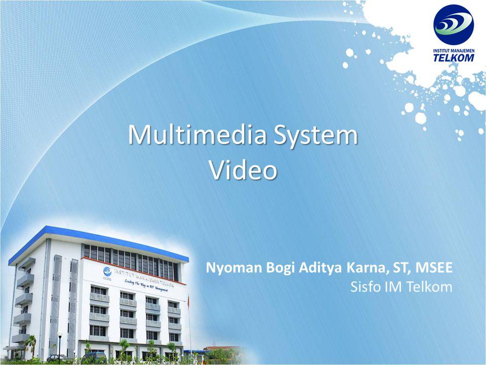 Multimedia System Video Nyoman Bogi Aditya Karna, ST, MSEE Sisfo IM Telkom